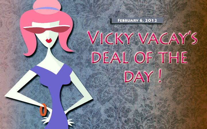 vicky vacay deal of the day 02-06-12