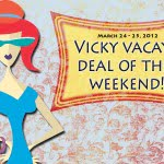 vicky vacay deal of the weekend march 24-25, 2012